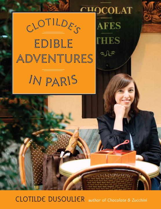Clotilde's Edible Adventures In Paris By Dusoulier, Clotilde